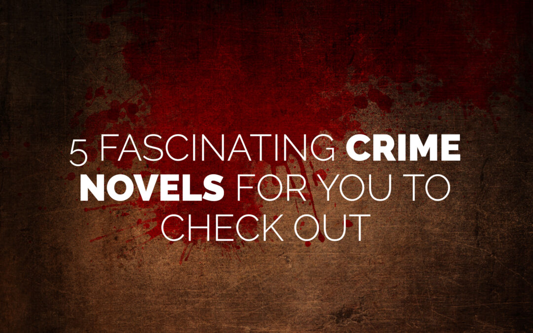 5 Fascinating Crime Books for You to Check Out