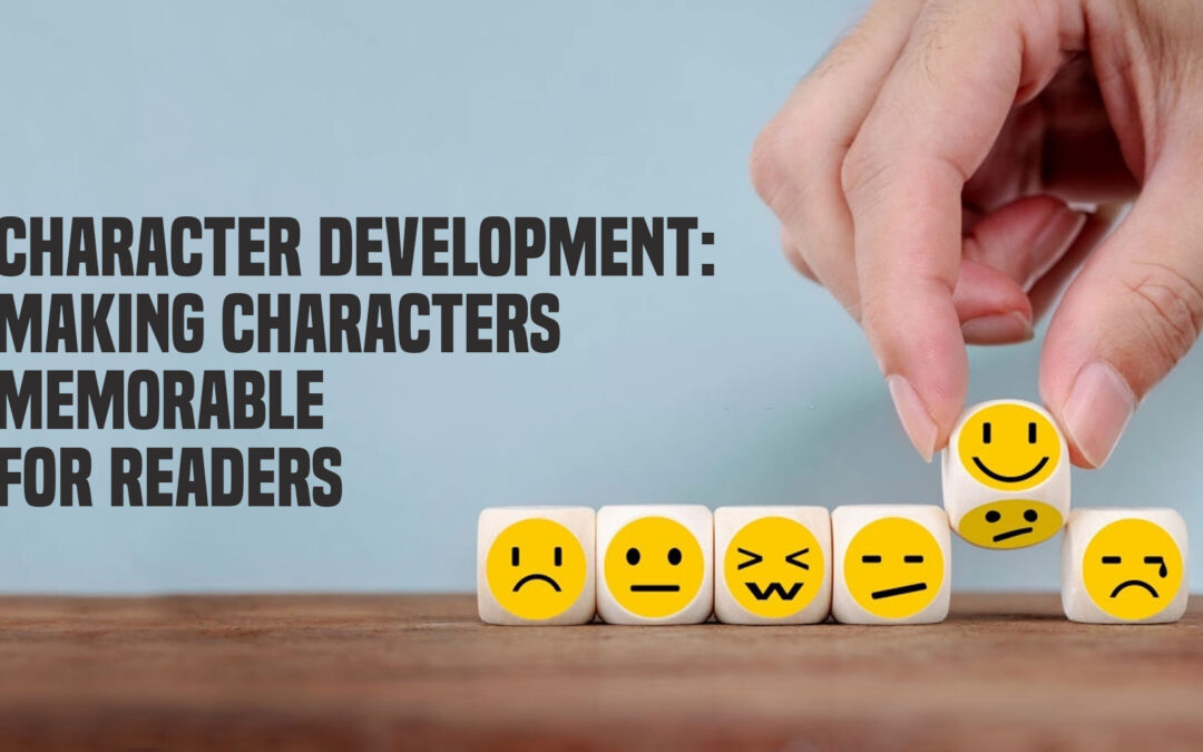 Character Development: Making Characters Memorable for Readers